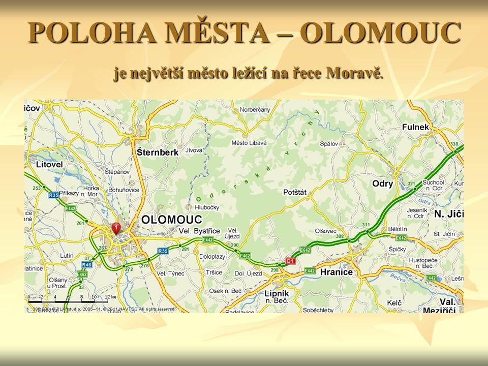 POLOHA MĚSTA – OLOMOUC je největší město ležící na řece Moravě.