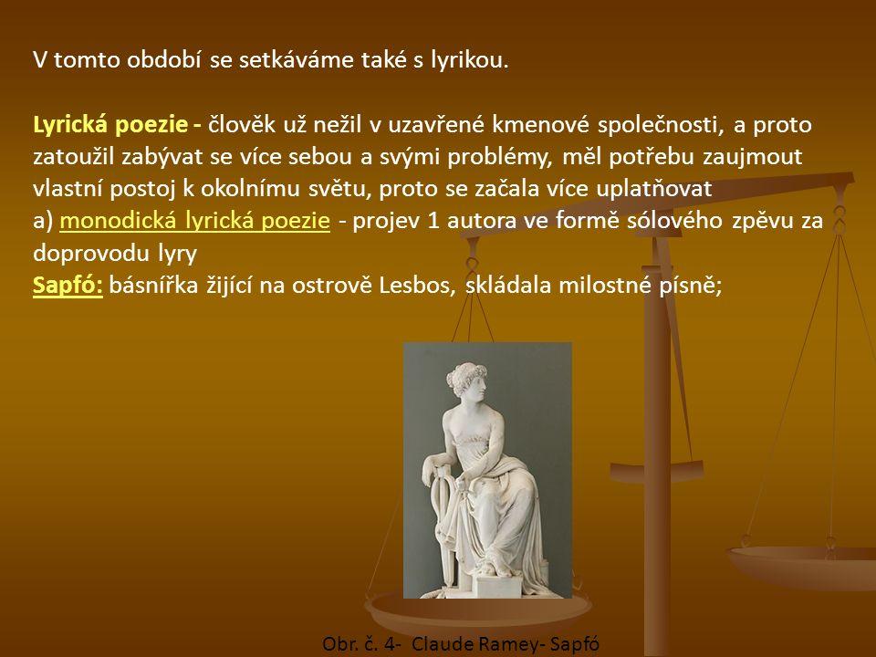 V tomto období se setkáváme také s lyrikou. Lyrická poezie - člověk už nežil v uzavřené kmenové společnosti, a proto zatoužil zabývat se více sebou a
