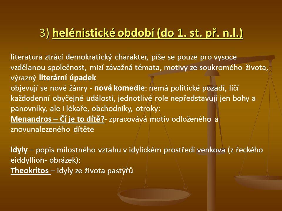 3) helénistické období (do 1. st. př. n.l.) literatura ztrácí demokratický charakter, píše se pouze pro vysoce vzdělanou společnost, mizí závažná téma