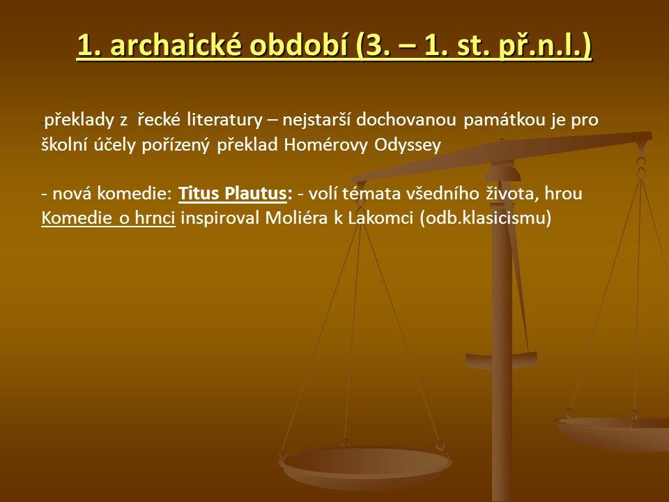 1. archaické období (3. – 1. st. př.n.l.) - překlady z řecké literatury – nejstarší dochovanou památkou je pro školní účely pořízený překlad Homérovy