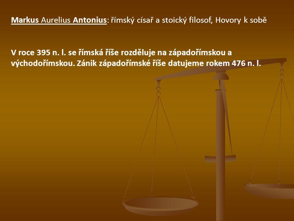 Markus Aurelius Antonius: římský císař a stoický filosof, Hovory k sobě V roce 395 n. l. se římská říše rozděluje na západořímskou a východořímskou. Z