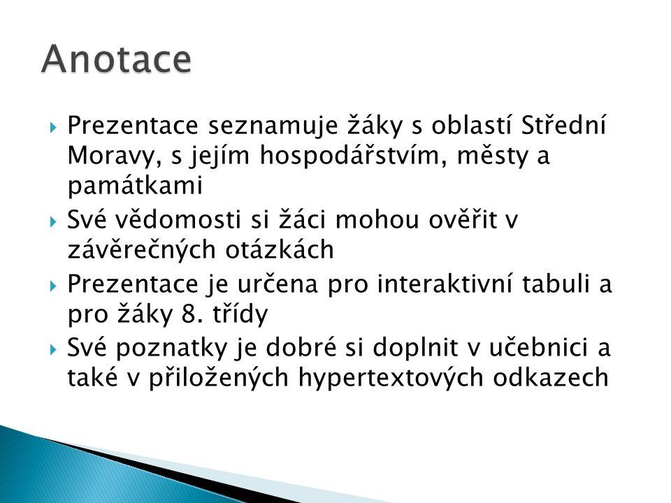  Prezentace seznamuje žáky s oblastí Střední Moravy, s jejím hospodářstvím, městy a památkami  Své vědomosti si žáci mohou ověřit v závěrečných otáz
