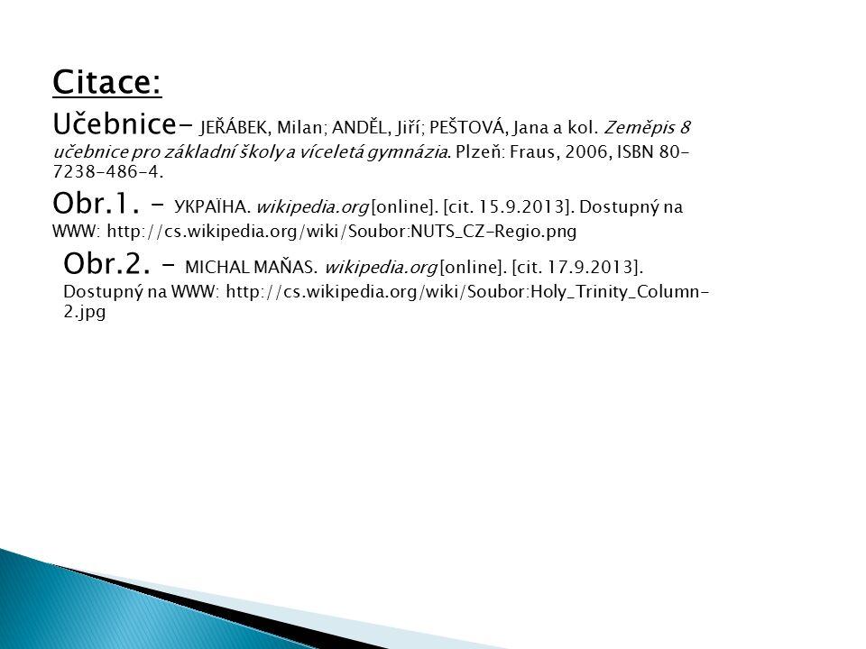 Citace: Učebnice- JEŘÁBEK, Milan; ANDĚL, Jiří; PEŠTOVÁ, Jana a kol. Zeměpis 8 učebnice pro základní školy a víceletá gymnázia. Plzeň: Fraus, 2006, ISB