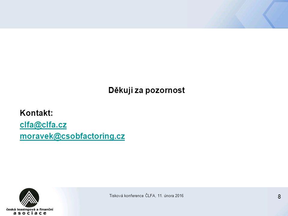 8 Tisková konference ČLFA, 11. února 2016 Děkuji za pozornost Kontakt: clfa@clfa.cz moravek@csobfactoring.cz