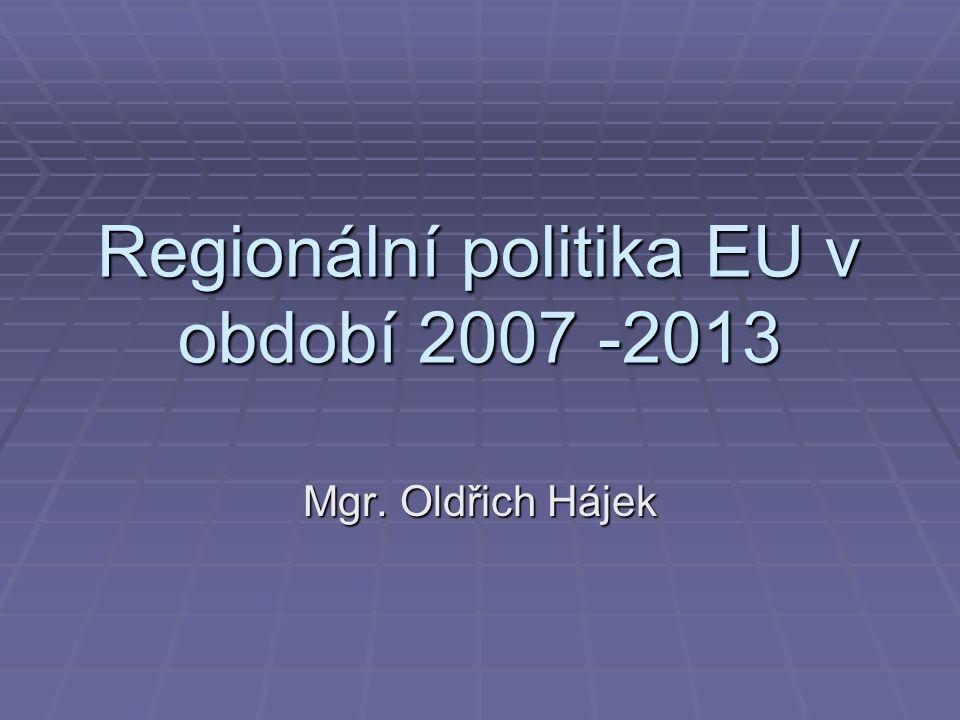 Regionální politika EU v období 2007 -2013 Mgr. Oldřich Hájek