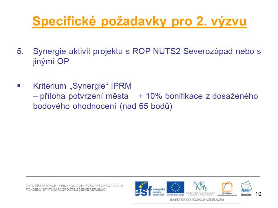 """10 5.Synergie aktivit projektu s ROP NUTS2 Severozápad nebo s jinými OP  Kritérium """"Synergie IPRM – příloha potvrzení města + 10% bonifikace z dosaženého bodového ohodnocení (nad 65 bodů) Specifické požadavky pro 2."""