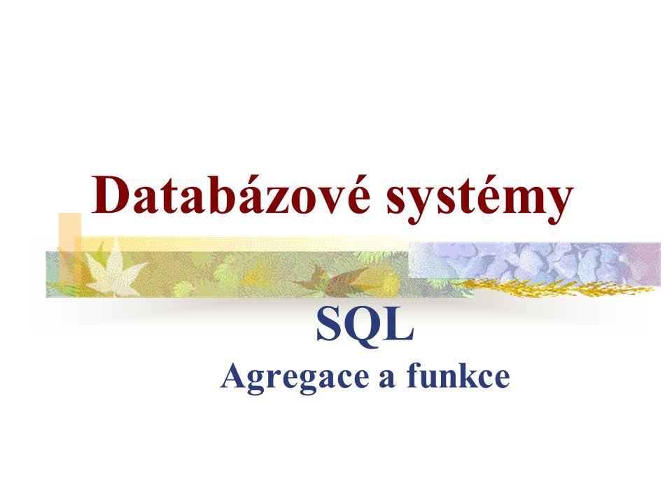 SQL Agregace a funkce Databázové systémy