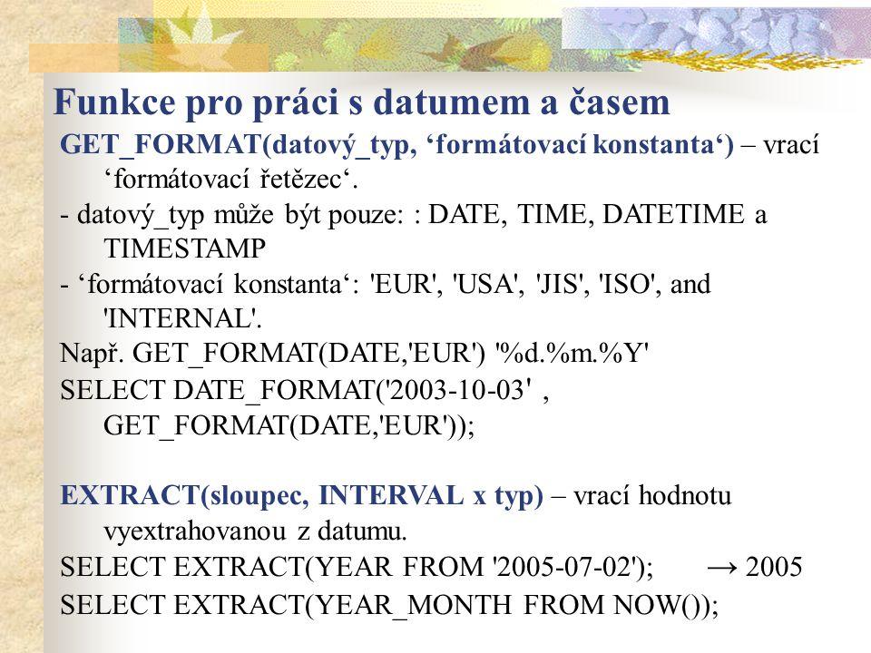 GET_FORMAT(datový_typ, 'formátovací konstanta') – vrací 'formátovací řetězec'.