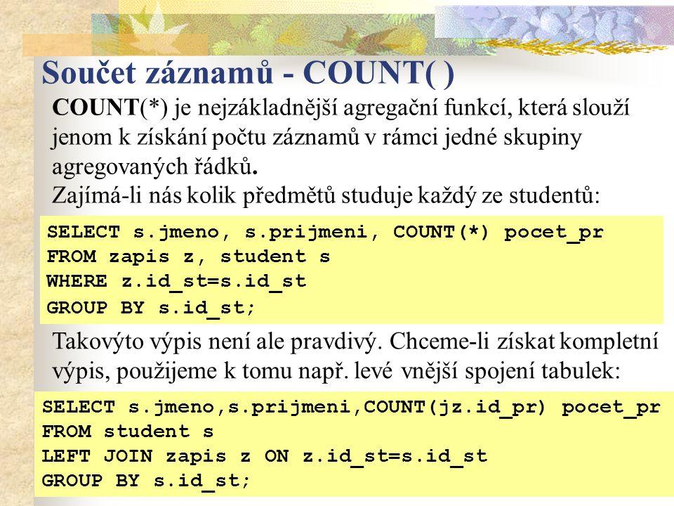 Součet záznamů - COUNT( ) COUNT(*) je nejzákladnější agregační funkcí, která slouží jenom k získání počtu záznamů v rámci jedné skupiny agregovaných ř