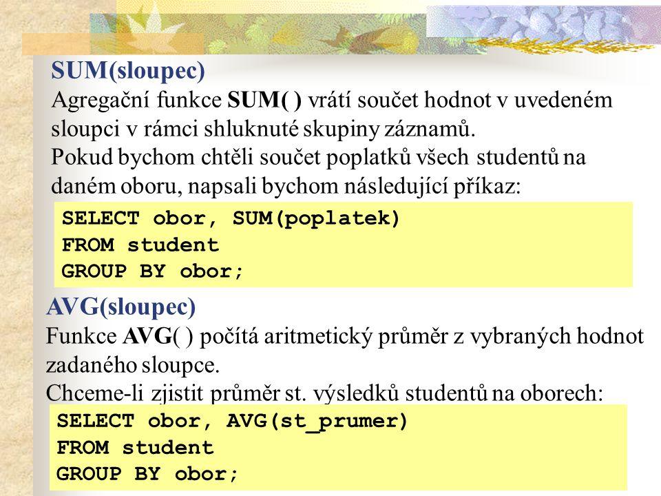 SUM(sloupec) Agregační funkce SUM( ) vrátí součet hodnot v uvedeném sloupci v rámci shluknuté skupiny záznamů.