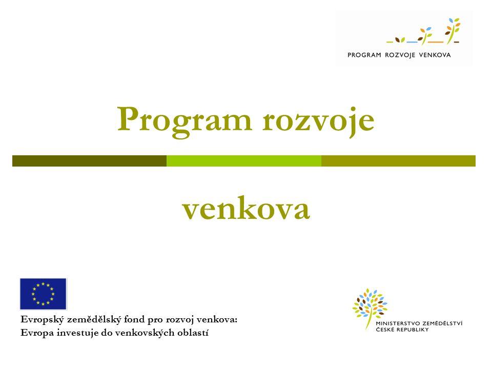 Program rozvoje venkova Evropský zemědělský fond pro rozvoj venkova: Evropa investuje do venkovských oblastí