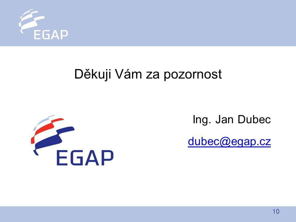10 Děkuji Vám za pozornost Ing. Jan Dubec dubec@egap.cz