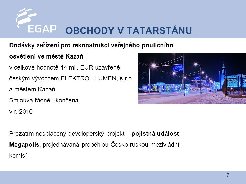 7 OBCHODY V TATARSTÁNU Dodávky zařízení pro rekonstrukci veřejného pouličního osvětlení ve městě Kazaň v celkové hodnotě 14 mil.