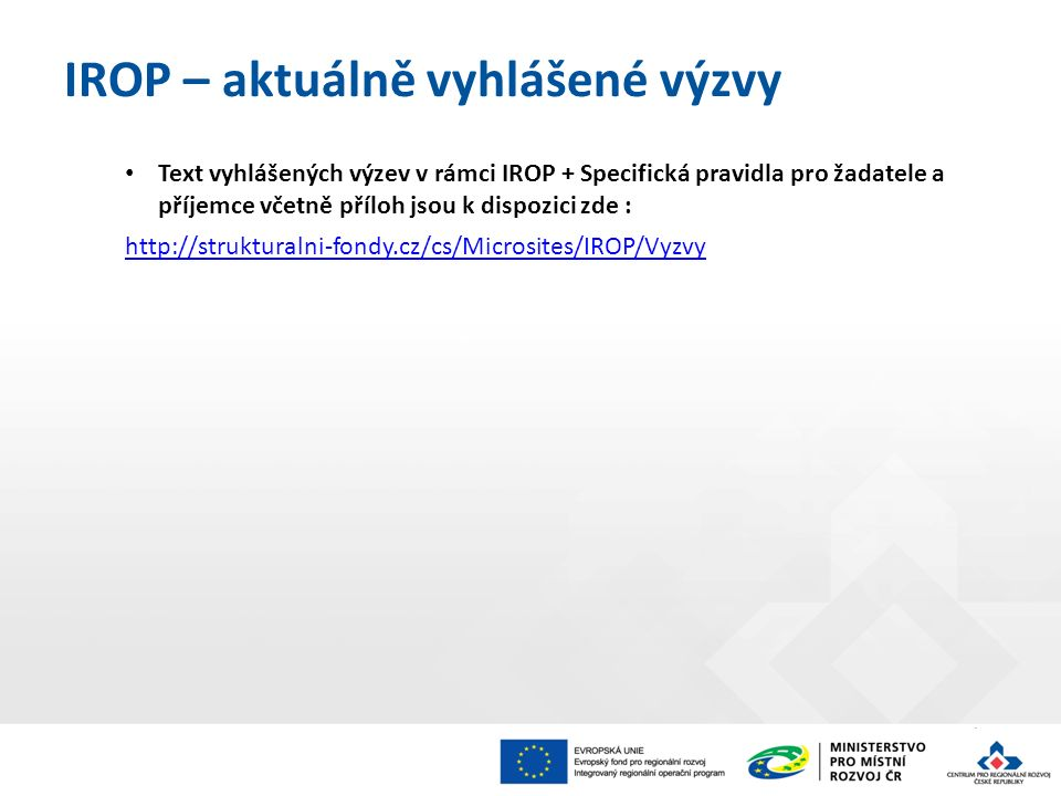 Text vyhlášených výzev v rámci IROP + Specifická pravidla pro žadatele a příjemce včetně příloh jsou k dispozici zde : http://strukturalni-fondy.cz/cs/Microsites/IROP/Vyzvy IROP – aktuálně vyhlášené výzvy