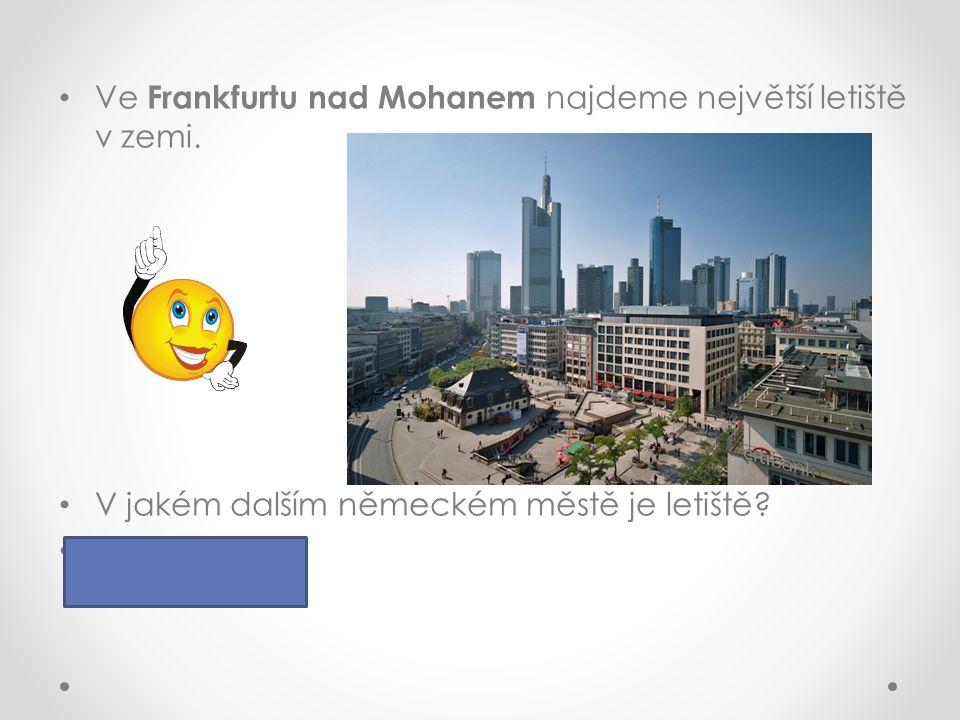 Ve Frankfurtu nad Mohanem najdeme největší letiště v zemi.