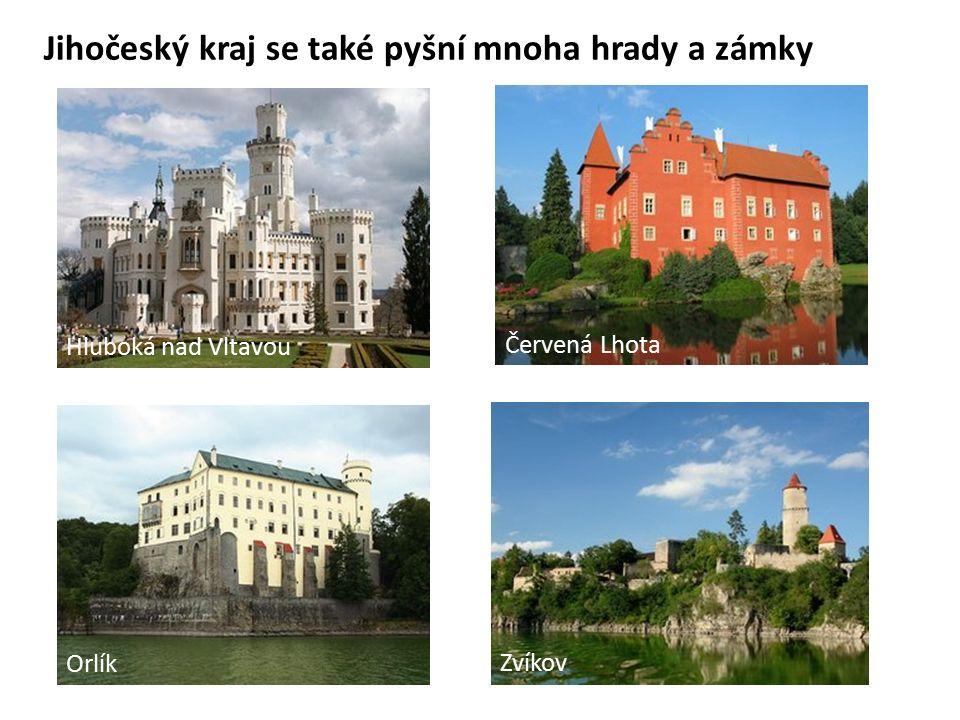 Jihočeský kraj se také pyšní mnoha hrady a zámky Hluboká nad Vltavou Červená Lhota Orlík Zvíkov
