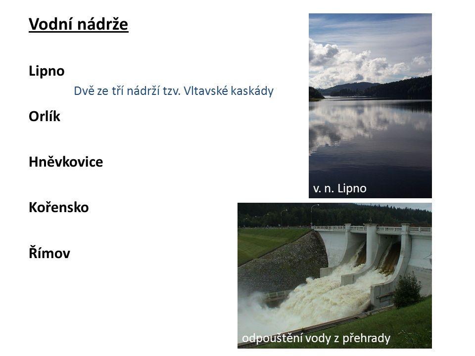 Vodní nádrže Lipno Orlík Hněvkovice Kořensko Římov Dvě ze tří nádrží tzv.