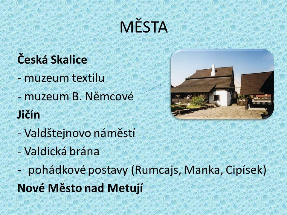 MĚSTA Česká Skalice - muzeum textilu - muzeum B. Němcové Jičín - Valdštejnovo náměstí - Valdická brána -pohádkové postavy (Rumcajs, Manka, Cipísek) No