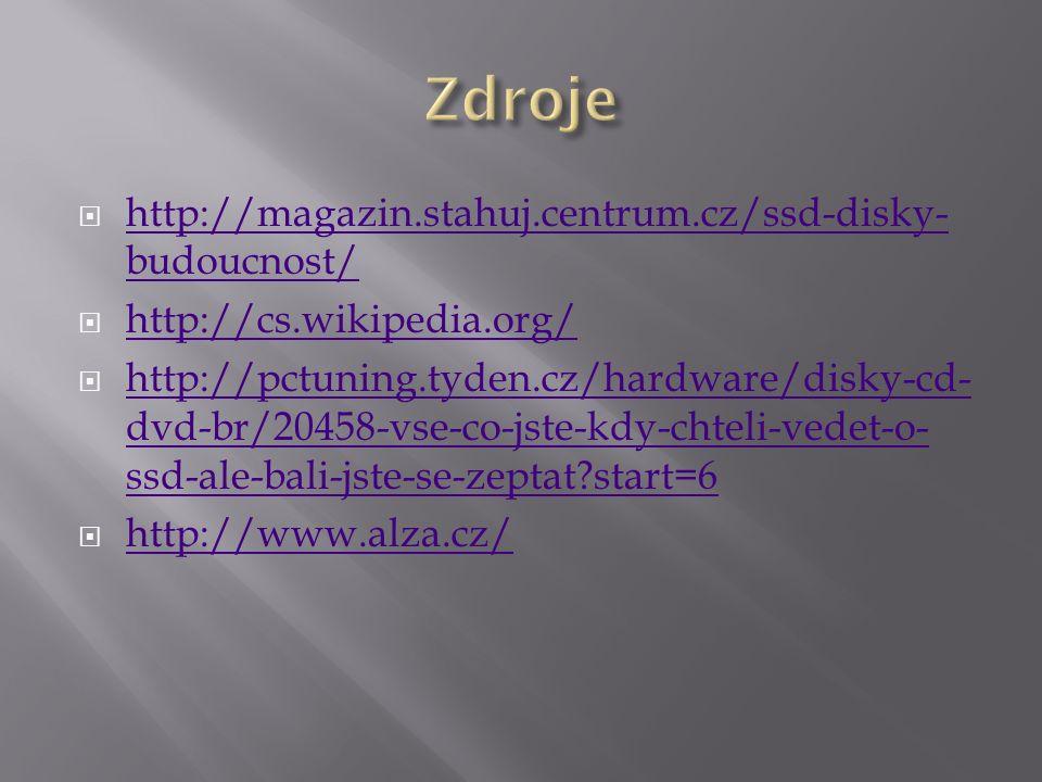  http://magazin.stahuj.centrum.cz/ssd-disky- budoucnost/ http://magazin.stahuj.centrum.cz/ssd-disky- budoucnost/  http://cs.wikipedia.org/ http://cs.wikipedia.org/  http://pctuning.tyden.cz/hardware/disky-cd- dvd-br/20458-vse-co-jste-kdy-chteli-vedet-o- ssd-ale-bali-jste-se-zeptat start=6 http://pctuning.tyden.cz/hardware/disky-cd- dvd-br/20458-vse-co-jste-kdy-chteli-vedet-o- ssd-ale-bali-jste-se-zeptat start=6  http://www.alza.cz/ http://www.alza.cz/