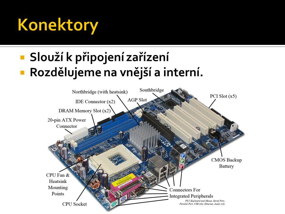  Slouží k připojení zařízení  Rozdělujeme na vnější a interní.