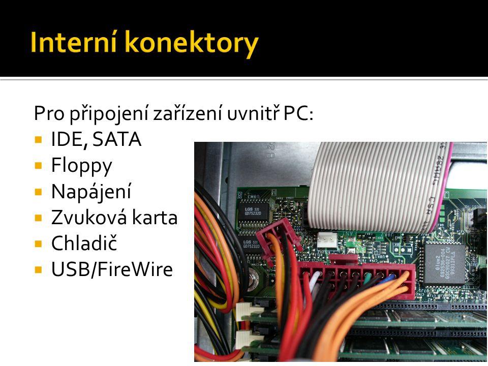 Pro připojení zařízení uvnitř PC:  IDE, SATA  Floppy  Napájení  Zvuková karta  Chladič  USB/FireWire