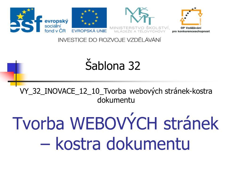 Tvorba WEBOVÝCH stránek – kostra dokumentu Šablona 32 VY_32_INOVACE_12_10_Tvorba webových stránek-kostra dokumentu
