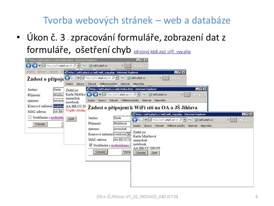 Tvorba webových stránek – web a databáze OA a JŠ Jihlava, VY_32_INOVACE_040.ICT.34 6 Úkon č. 3 - zpracování formuláře, zobrazení dat z formuláře, ošet