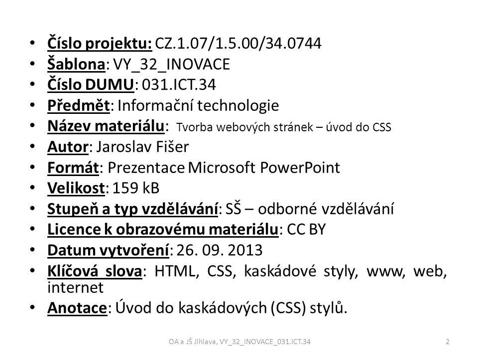 Číslo projektu: CZ.1.07/1.5.00/34.0744 Šablona: VY_32_INOVACE Číslo DUMU: 031.ICT.34 Předmět: Informační technologie Název materiálu: Tvorba webových