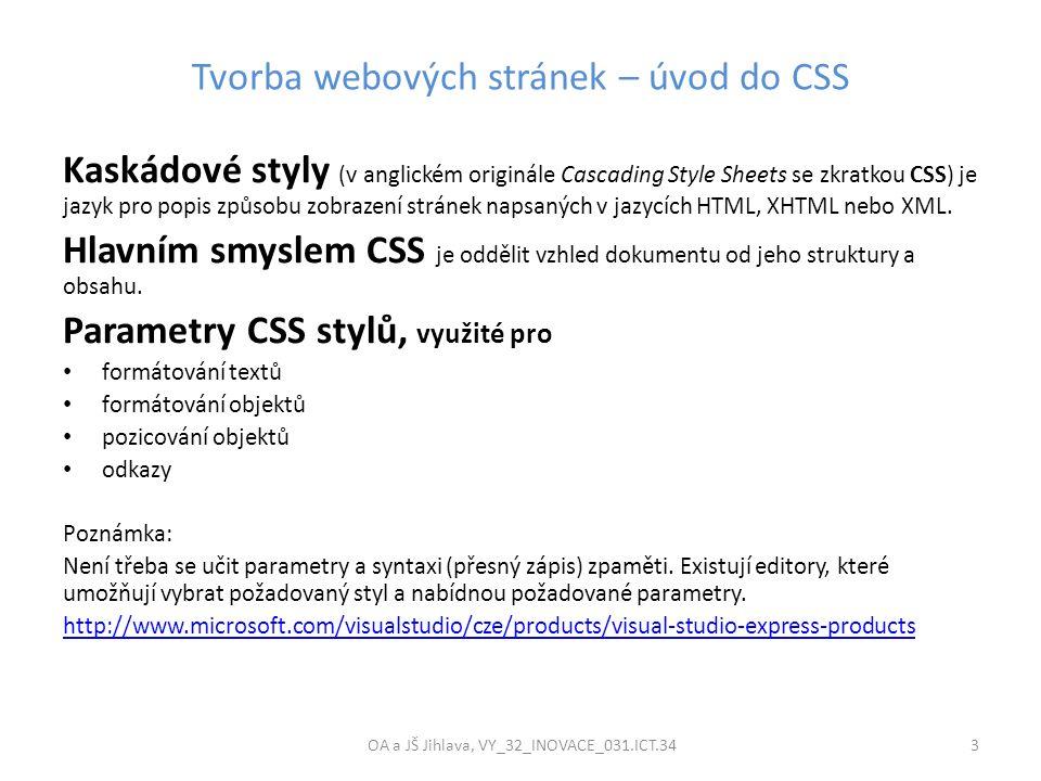 Tvorba webových stránek – úvod do CSS OA a JŠ Jihlava, VY_32_INOVACE_031.ICT.34 3 Kaskádové styly (v anglickém originále Cascading Style Sheets se zkr