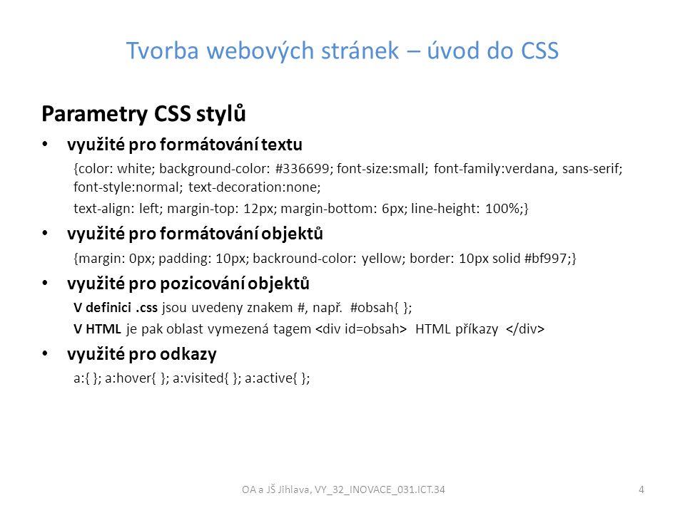 Tvorba webových stránek – úvod do CSS OA a JŠ Jihlava, VY_32_INOVACE_031.ICT.34 4 Parametry CSS stylů využité pro formátování textu {color: white; bac