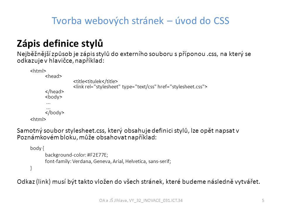 Tvorba webových stránek – úvod do CSS OA a JŠ Jihlava, VY_32_INOVACE_031.ICT.34 5 Zápis definice stylů Nejběžnější způsob je zápis stylů do externího