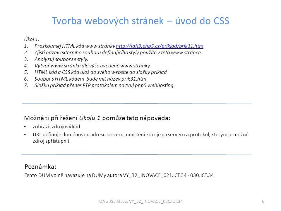 Tvorba webových stránek – úvod do CSS OA a JŠ Jihlava, VY_32_INOVACE_031.ICT.34 6 Možná ti při řešení Úkolu 1 pomůže tato nápověda: zobrazit zdrojový