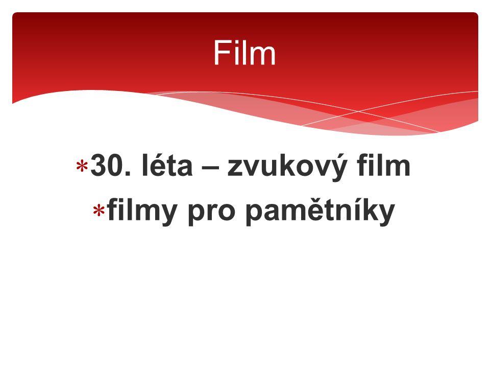 30. léta – zvukový film  filmy pro pamětníky Film