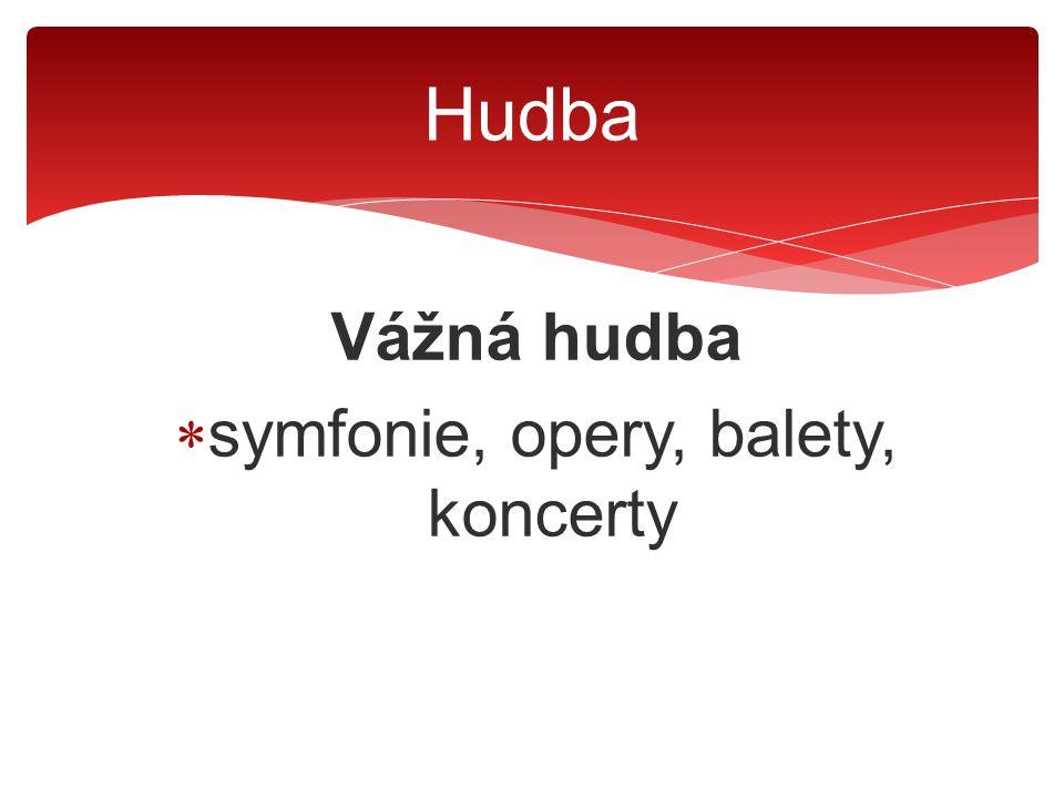 Vážná hudba  symfonie, opery, balety, koncerty  expresionismus Hudba