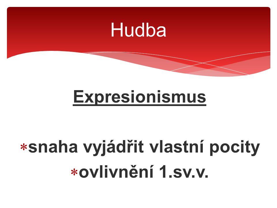 Expresionismus  snaha vyjádřit vlastní pocity  ovlivnění 1.sv.v. Hudba