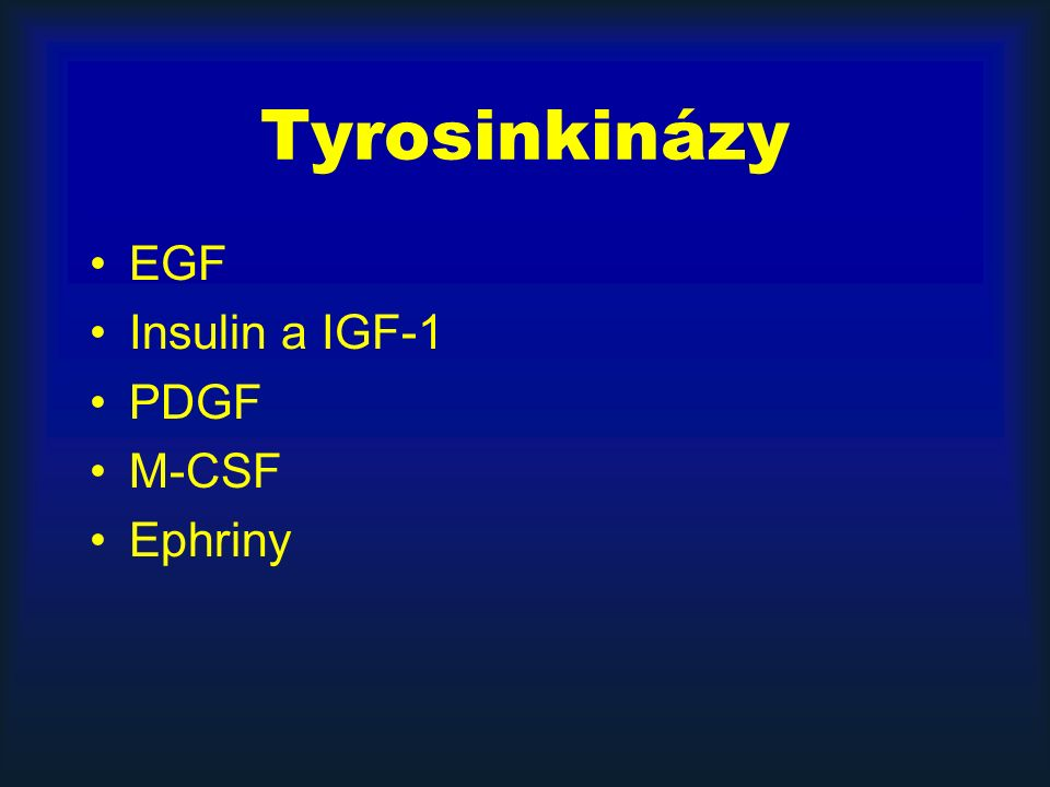 Tyrosinkinázy EGF Insulin a IGF-1 PDGF M-CSF Ephriny