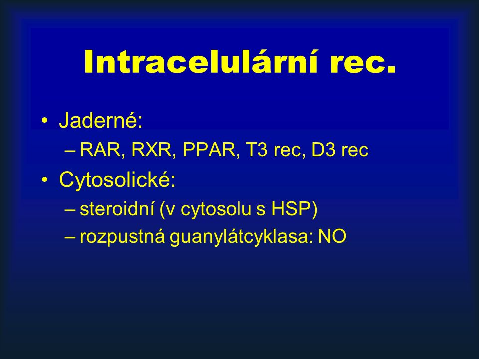 Intracelulární rec. Jaderné: –RAR, RXR, PPAR, T3 rec, D3 rec Cytosolické: –steroidní (v cytosolu s HSP) –rozpustná guanylátcyklasa: NO