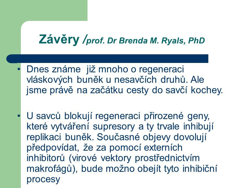 Závěry / prof. Dr Brenda M. Ryals, PhD Dnes známe již mnoho o regeneraci vláskových buněk u nesavčích druhů. Ale jsme právě na začátku cesty do savčí