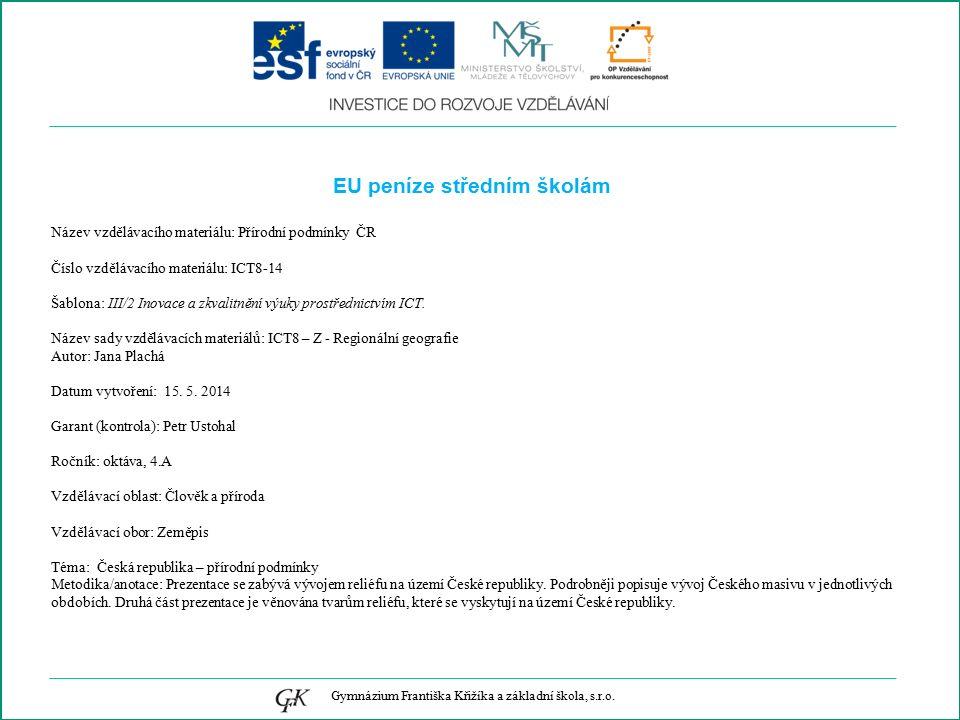 EU peníze středním školám Název vzdělávacího materiálu: Přírodní podmínky ČR Číslo vzdělávacího materiálu: ICT8-14 Šablona: III/2 Inovace a zkvalitnění výuky prostřednictvím ICT.