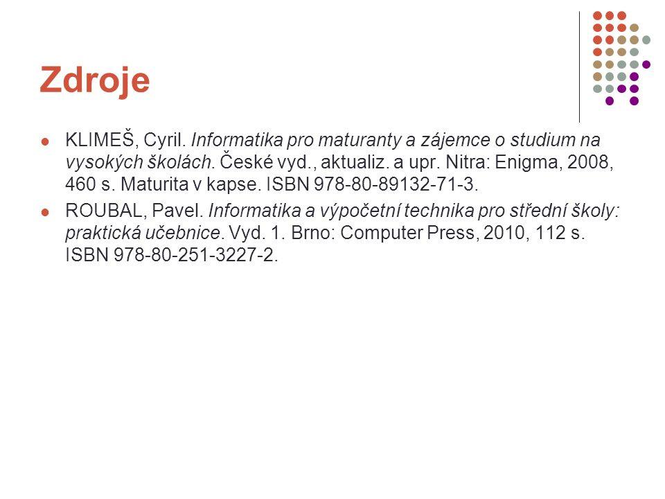 Zdroje KLIMEŠ, Cyril. Informatika pro maturanty a zájemce o studium na vysokých školách.