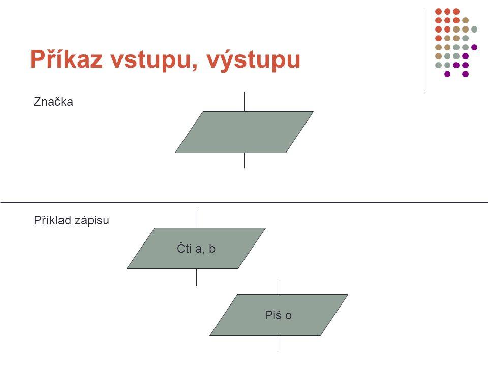 Větvení (podmíněný příkaz) Značka Příklad zápisu X > Y AnoNe