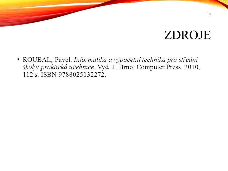ZDROJE ROUBAL, Pavel. Informatika a výpočetní technika pro střední školy: praktická učebnice. Vyd. 1. Brno: Computer Press, 2010, 112 s. ISBN 97880251