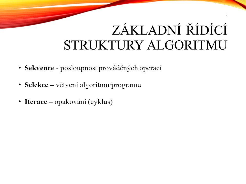 ZÁKLADNÍ ŘÍDÍCÍ STRUKTURY ALGORITMU Sekvence - posloupnost prováděných operací Selekce – větvení algoritmu/programu Iterace – opakování (cyklus) 7