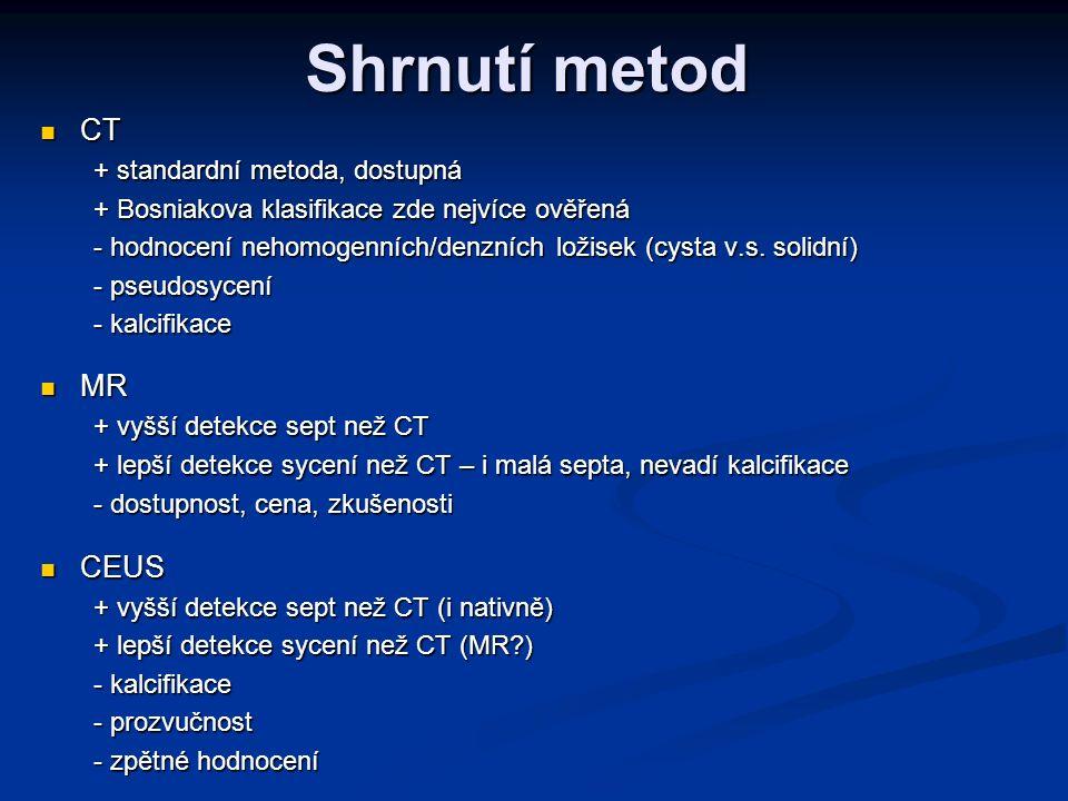 Shrnutí metod CT CT + standardní metoda, dostupná + Bosniakova klasifikace zde nejvíce ověřená - hodnocení nehomogenních/denzních ložisek (cysta v.s.