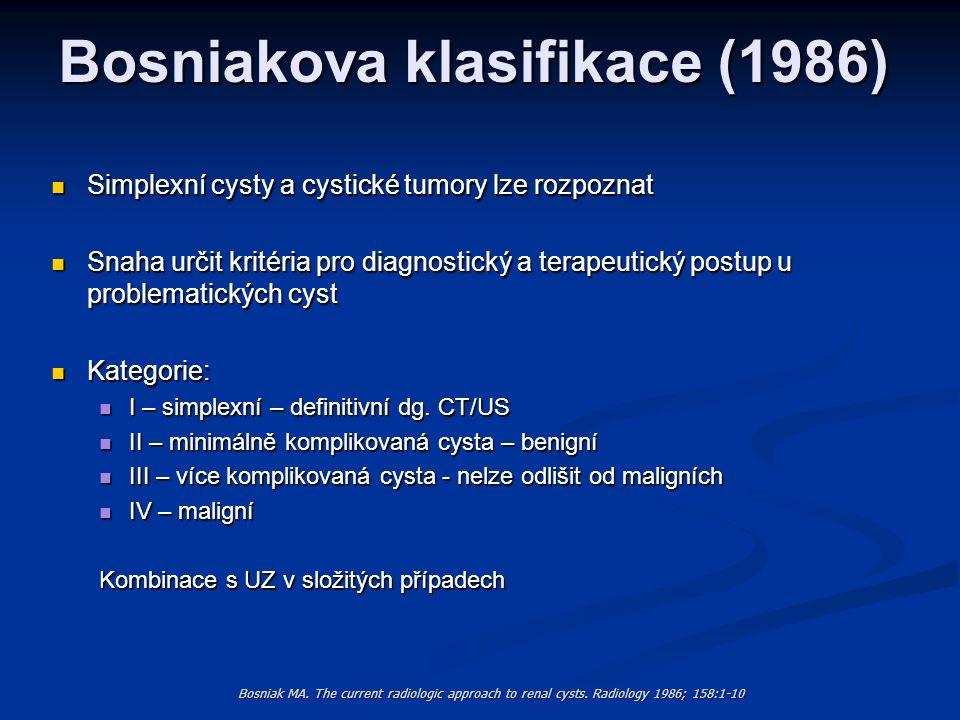 Bosniakova klasifikace (1986) Simplexní cysty a cystické tumory lze rozpoznat Simplexní cysty a cystické tumory lze rozpoznat Snaha určit kritéria pro