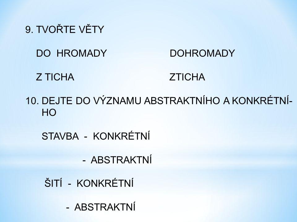 9. TVOŘTE VĚTY DO HROMADY DOHROMADY Z TICHA ZTICHA 10.