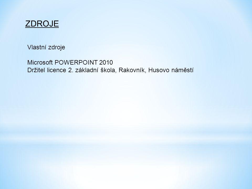 ZDROJE Vlastní zdroje Microsoft POWERPOINT 2010 Držitel licence 2. základní škola, Rakovník, Husovo náměstí