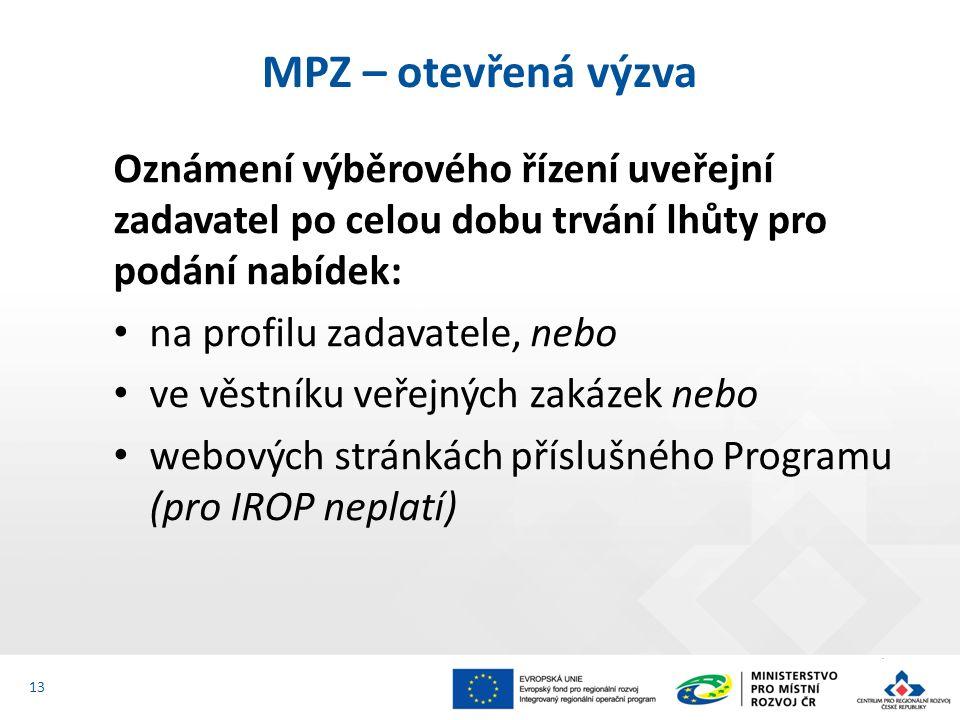 Oznámení výběrového řízení uveřejní zadavatel po celou dobu trvání lhůty pro podání nabídek: na profilu zadavatele, nebo ve věstníku veřejných zakázek nebo webových stránkách příslušného Programu (pro IROP neplatí) MPZ – otevřená výzva 13