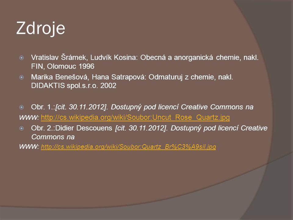 Zdroje  Vratislav Šrámek, Ludvík Kosina: Obecná a anorganická chemie, nakl. FIN, Olomouc 1996  Marika Benešová, Hana Satrapová: Odmaturuj z chemie,