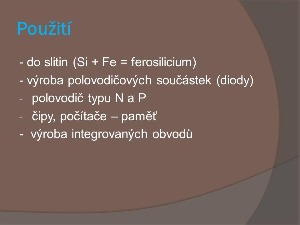 Použití - do slitin (Si + Fe = ferosilicium) - výroba polovodičových součástek (diody) - polovodič typu N a P - čipy, počítače – paměť - výroba integr